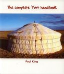 The complete Yurt handbook Eco-Logic Books (Paul King)