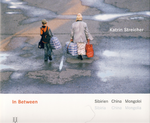 «In Between» Sibirien China Mongolei (Katrin Streicher)