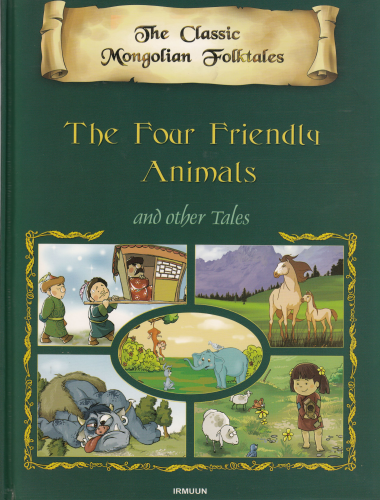 The Classic Mongolian Folktales : The Four Friendly Animals