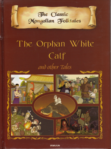 The Classic Mongolian Folktales : The Orphan white Calf