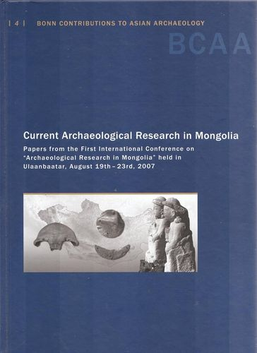 Current Archaeological Research in Mongolia. Papers from the First International Conference