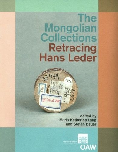 The Mongolian Collections. Retracing Hans Leder (Maria-Katharina Lang, Stefan Bauer (Eds.))
