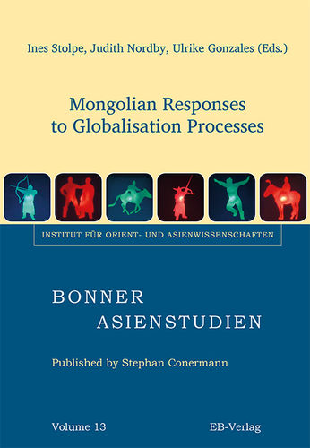 Ines Stolpe, Judith Nordby, Ulrike Gonzales (Eds.): Mongolian Responses to Globalisation Processes