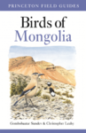 Birds of Mongolia (Gombobaatar Sundev and Christopher W. Leahy)